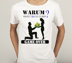 T-Shirt Poltern fürs TEAM: Warum warst DU so dumm? Game Over